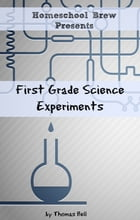 First Grade Science Experiments by Thomas Bell