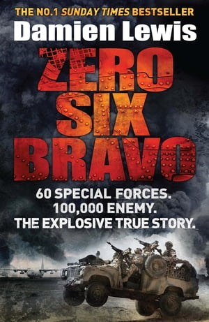Zero Six Bravo 60 Special Forces. 100, 000 Enemy. The Explosive True Story