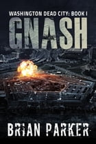 Gnash (Washington, Dead City Book 1) by Brian Parker