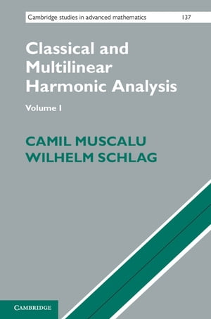 Classical and Multilinear Harmonic Analysis: Volume 1