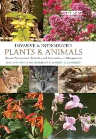 Invasive and Introduced Plants and Animals: Human Perceptions, Attitudes and Approaches to Management by Ian D. Rotherham