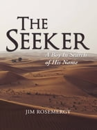 The Seeker: A Boy In Search Of His Name by Jim Rosemergy