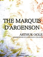The Marquis D'Argenson: A Study in Criticism: Being the Stanhope Essay: Oxford, 1893 by Arthur Ogle