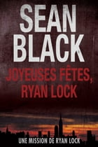 Joyeuses Fêtes, Ryan Lock: Une mission de Ryan Lock by Sean Black