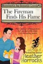 The Fireman Finds His Flame (Moonchuckle Bay Romantic Comedy #4) by Heather Horrocks