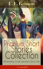 Premium Short Stories Collection - Blackmailing, Crank, Spook & Classic Tales (Unabridged) by E. F. Benson