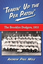 """Tearin' Up the Pea Patch"": The Brooklyn Dodgers, 1953 by Andrew Paul Mele"