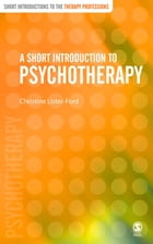 A Short Introduction to Psychotherapy by Ms Christine Lister-Ford