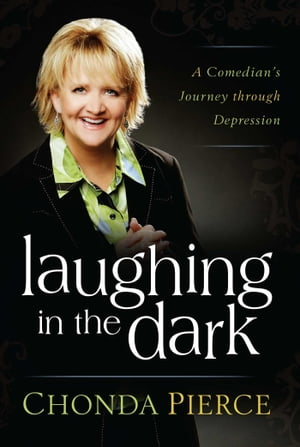 Laughing in the Dark: A Comedian's Journey through Depression by Chonda Pierce