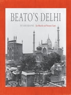Beato's Delhi: 1857 and Beyond