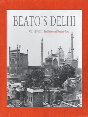 Beato's Delhi 1857 and Beyond