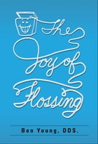 The Joy of Flossing by Benjamin W Young