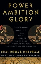 Power Ambition Glory: The Stunning Parallels between Great Leaders of the Ancient World and Today…