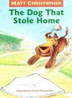 The Dog That Stole Home by Matt Christopher