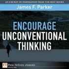 Encourage Unconventional Thinking by James F. Parker