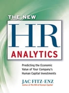 The New HR Analytics: Predicting the EconomicValue of Your Company's Human Capital Investments by Jac FITZ-ENZ