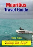 Mauritius Travel Guide - Attractions, Eating, Drinking, Shopping & Places To Stay by Steve Jonas