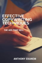 Effective Copywriting Techniques: The Ads That Sell by Anthony Ekanem