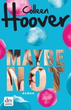 Maybe not: Roman by Colleen Hoover
