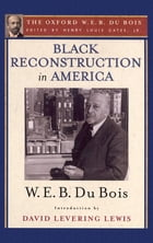 Black Reconstruction in America (The Oxford W. E. B. Du Bois): An Essay Toward a History of the…