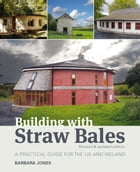 Building with Straw Bales: A Practical Guide for the UK the Ireland by Barbara Jones