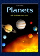 Planets: 100 Illustrated Fun Facts by Katy Gleit