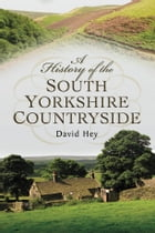 A History of the South Yorkshire Countryside by David Hey