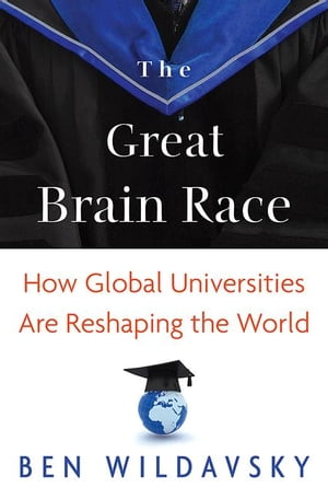 The Great Brain Race How Global Universities Are Reshaping the World
