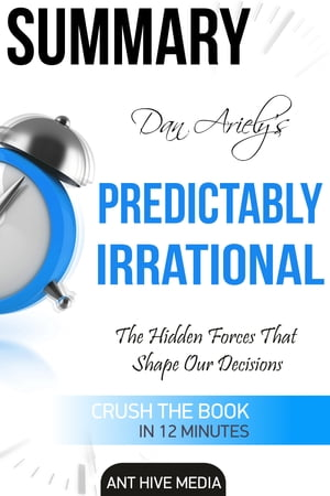 Dan Ariely's Predictably Irrational, Revised and Expanded Edition: The Hidden Forces That Shape Our Decisions by Ant Hive Media