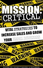 Mission Critical: Vital Strategies To Increase Sales And Grow Your Small Business by Go Start It