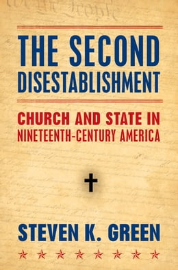 Book The Second Disestablishment: Church and State in Nineteenth-Century America by Steven Green