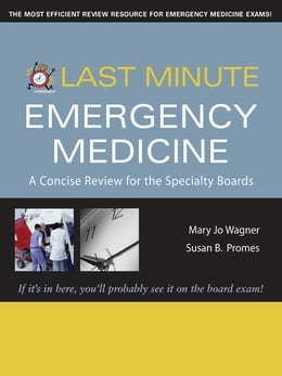Book Last Minute Emergency Medicine: A Concise Review for the Specialty Boards by Mary Jo Wagner