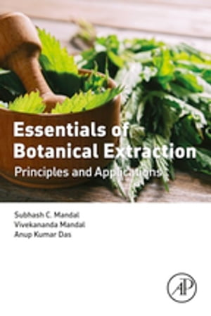Essentials of Botanical Extraction Principles and Applications