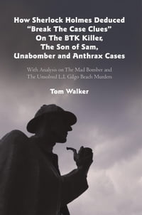"How Sherlock Holmes Deduced ""Break The Case Clues"" On The BTK Killer, The Son of Sam, Unabomber and…"
