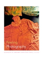 Feeling Photography by Elspeth H. Brown
