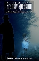 Frankly Speaking: A Frank Rozzani Detective Novel by Don Massenzio