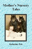 Mother's Nursery Tales by Katherine Pyle