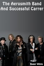 The Aerosmith Band and Successful Career by Roger White
