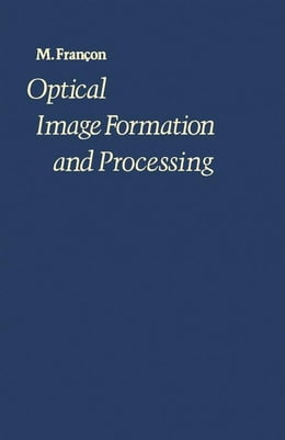 Book Optical Image Formation and Processing by Francon, M