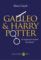 Galileo & Harry Potter: La magia può aiutare la scienza? by Marco, Ciardi