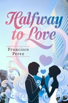 Halfway to Love by Francisco Perez