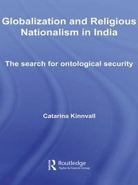 Globalization and Religious Nationalism in India: The Search for Ontological Security