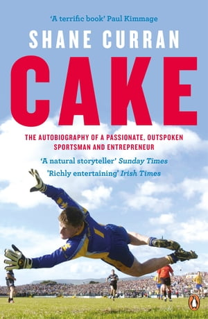 Cake The Autobiography of a Passionate,  Outspoken Sportsman and Entrepreneur
