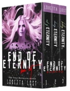 End of Eternity Box Set: Books 1-3 by Loretta Lost