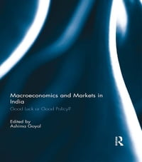 Macroeconomics and Markets in India: Good Luck or Good Policy?
