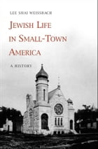 Jewish Life in Small-Town America: A History by Lee Shai Weissbach
