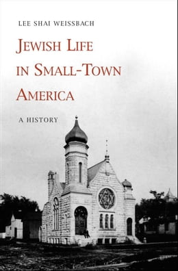 Book Jewish Life in Small-Town America: A History by Lee Shai Weissbach