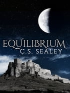 Equilibrium (The Complete Edition) by CS Sealey
