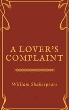 A Lover's Complaint (Annotated) by William Shakespeare