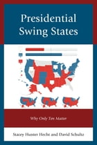 Presidential Swing States: Why Only Ten Matter by David Schultz